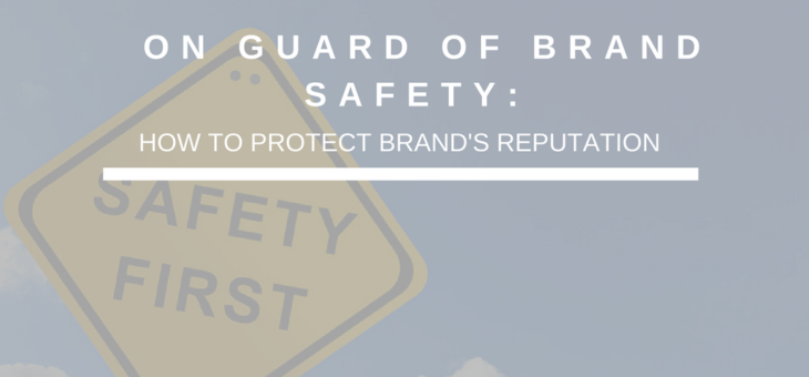 On Guard of Brand Safety: How to Protect Brand's Reputation