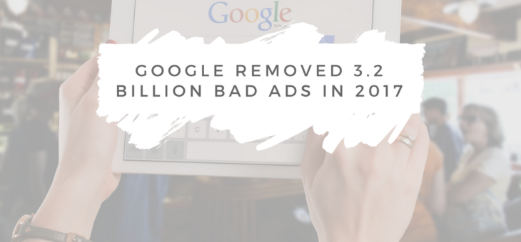 Google Removed Billions of Bad Ad Experiences in 2017
